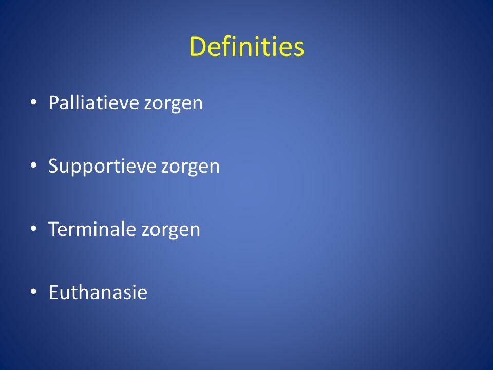 Definities • Palliatieve zorgen • Supportieve zorgen • Terminale zorgen • Euthanasie