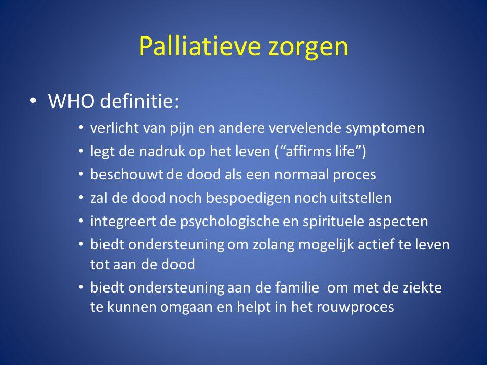 """Palliatieve zorgen • WHO definitie: • verlicht van pijn en andere vervelende symptomen • legt de nadruk op het leven (""""affirms life"""") • beschouwt de d"""