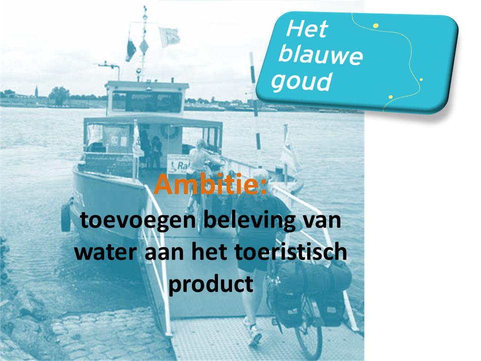 Ambitie: toevoegen beleving van water aan het toeristisch product