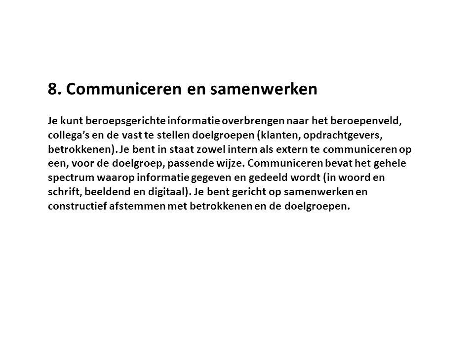 8. Communiceren en samenwerken Je kunt beroepsgerichte informatie overbrengen naar het beroepenveld, collega's en de vast te stellen doelgroepen (klan
