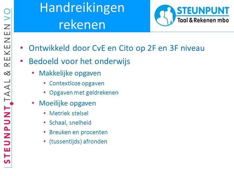Handreikingen rekenen • Ontwikkeld door CvE en Cito op 2F en 3F niveau • Bedoeld voor het onderwijs • Makkelijke opgaven • Contextloze opgaven • Opgav