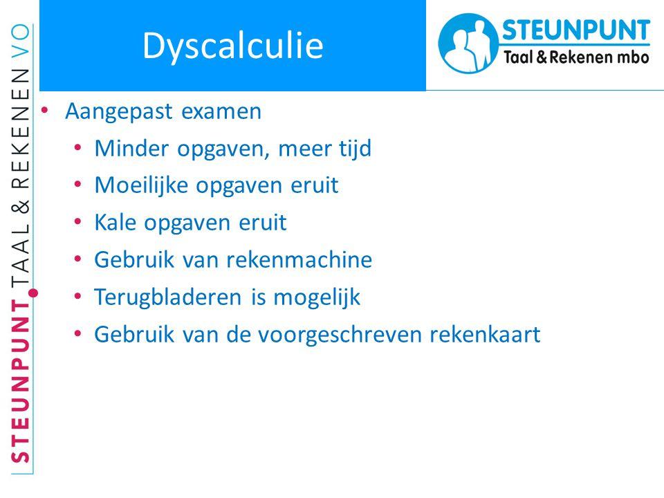Dyscalculie • Aangepast examen • Minder opgaven, meer tijd • Moeilijke opgaven eruit • Kale opgaven eruit • Gebruik van rekenmachine • Terugbladeren i