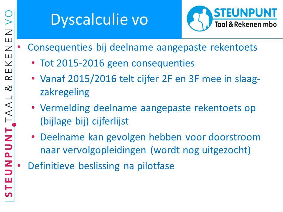 Dyscalculie vo • Consequenties bij deelname aangepaste rekentoets • Tot 2015-2016 geen consequenties • Vanaf 2015/2016 telt cijfer 2F en 3F mee in sla