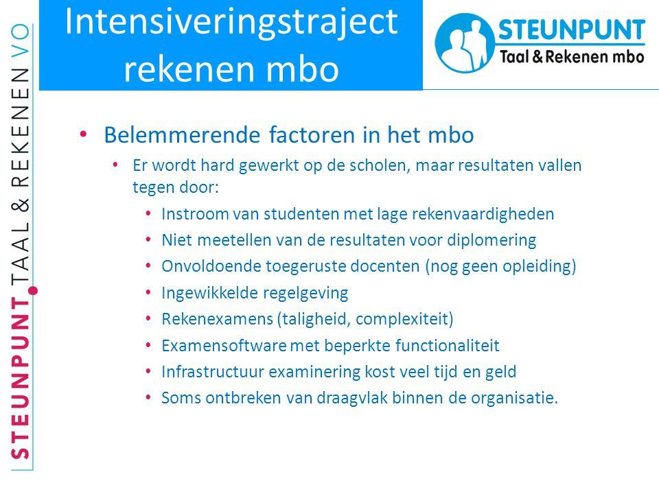 Intensiveringstraject rekenen mbo • Belemmerende factoren in het mbo • Er wordt hard gewerkt op de scholen, maar resultaten vallen tegen door: • Instr