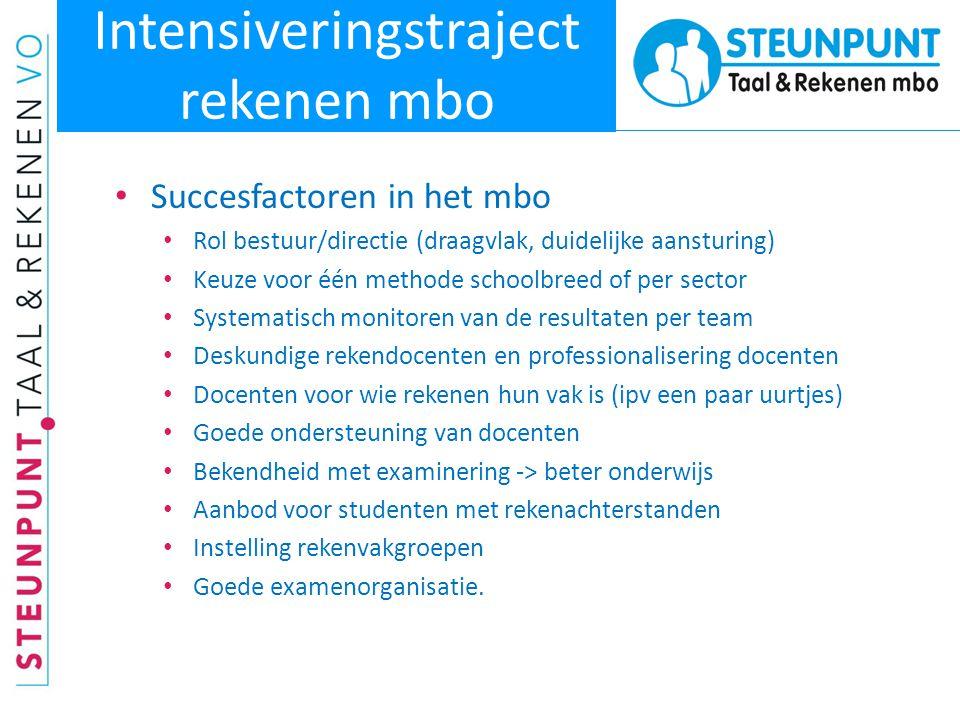 Intensiveringstraject rekenen mbo • Succesfactoren in het mbo • Rol bestuur/directie (draagvlak, duidelijke aansturing) • Keuze voor één methode schoo