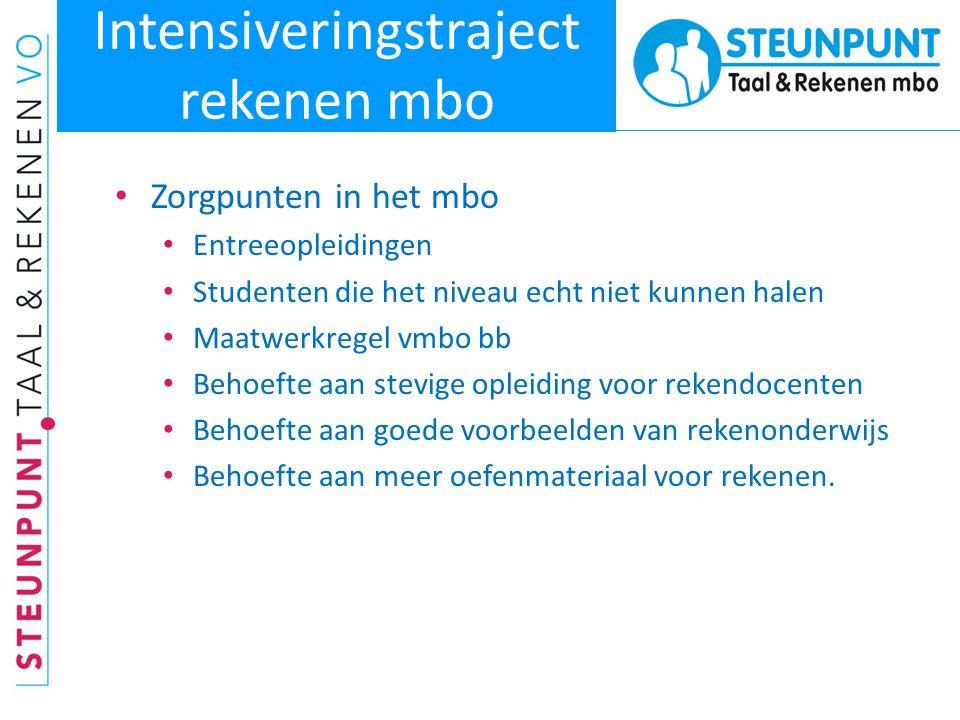 Intensiveringstraject rekenen mbo • Zorgpunten in het mbo • Entreeopleidingen • Studenten die het niveau echt niet kunnen halen • Maatwerkregel vmbo b