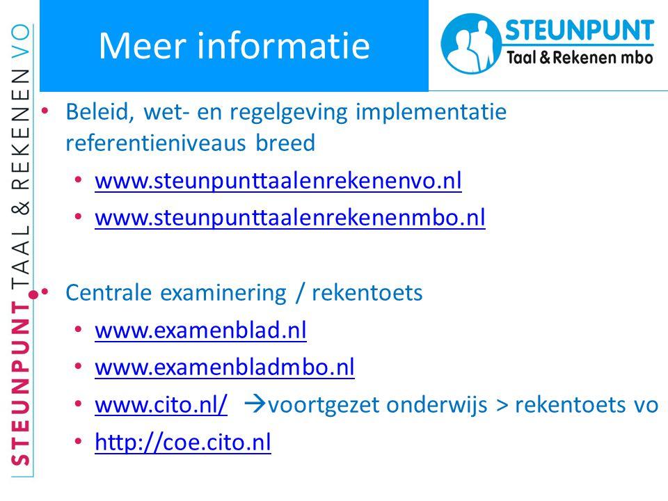 Meer informatie • Beleid, wet- en regelgeving implementatie referentieniveaus breed • www.steunpunttaalenrekenenvo.nl www.steunpunttaalenrekenenvo.nl