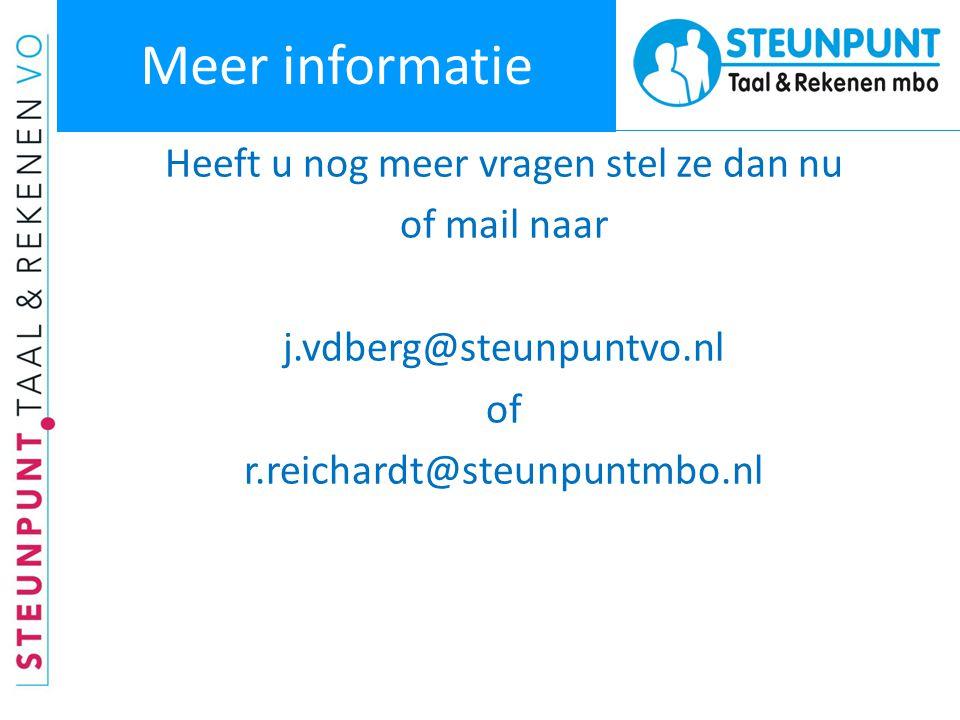 Meer informatie Heeft u nog meer vragen stel ze dan nu of mail naar j.vdberg@steunpuntvo.nl of r.reichardt@steunpuntmbo.nl