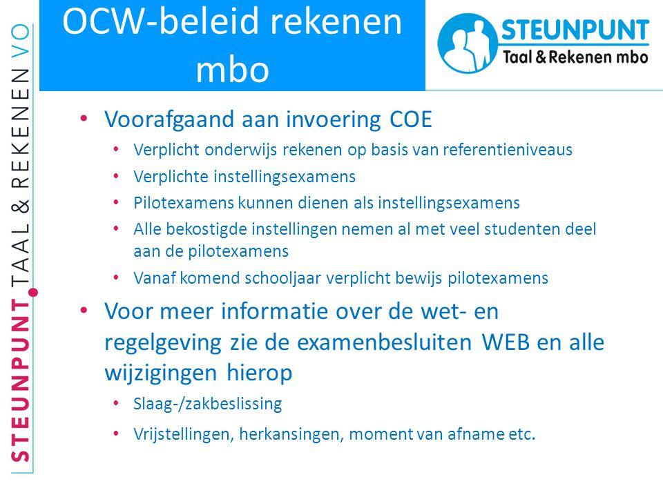 OCW-beleid rekenen mbo • Voorafgaand aan invoering COE • Verplicht onderwijs rekenen op basis van referentieniveaus • Verplichte instellingsexamens •