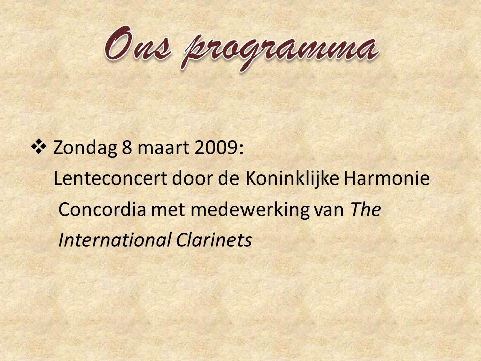  Zondag 8 maart 2009: Lenteconcert door de Koninklijke Harmonie Concordia met medewerking van The International Clarinets