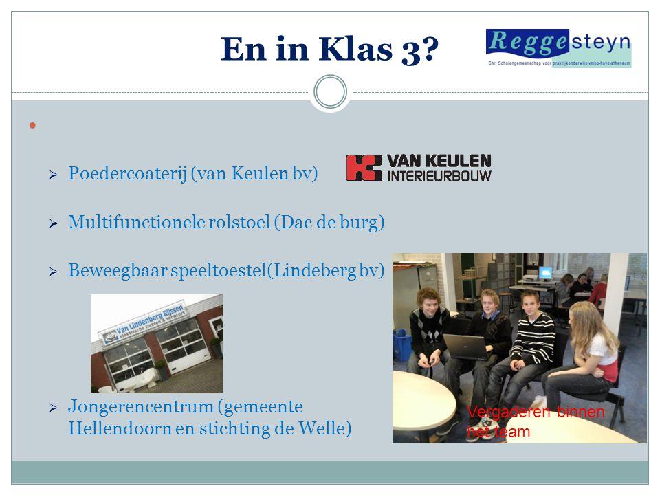 En in Klas 3?  Poedercoaterij (van Keulen bv)  Multifunctionele rolstoel (Dac de burg)  Beweegbaar speeltoestel(Lindeberg bv)  Jongerencentrum (ge