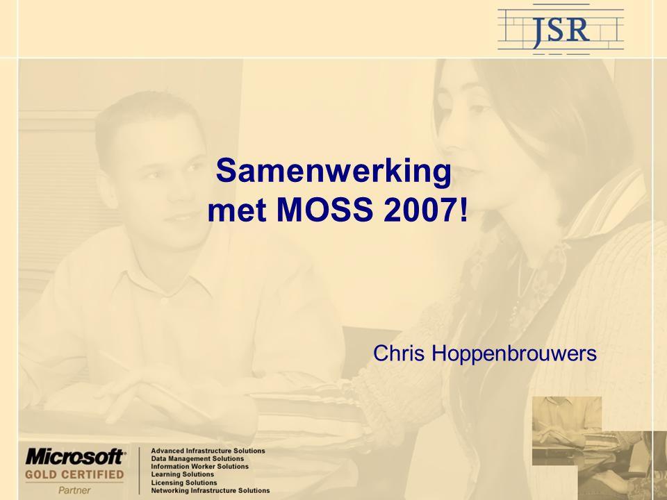 Samenwerking met MOSS 2007! Chris Hoppenbrouwers