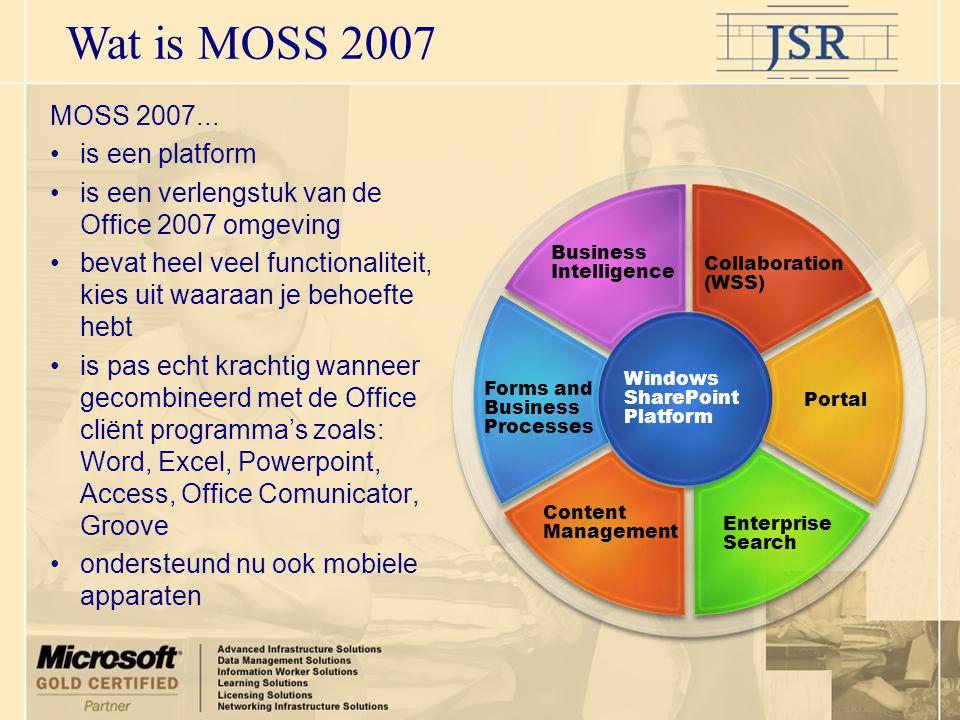 MOSS 2007 •De werkomgeving van medewerkers •Documenten, afbeeldingen en formulieren delen met versiebeheer •Check-in/out •Content Types en meta-data •Workflow (!) Collaboration (WSS) Windows SharePoint Platform