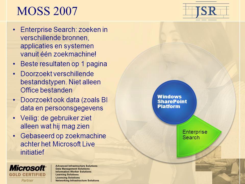MOSS 2007 Enterprise Search •Enterprise Search: zoeken in verschillende bronnen, applicaties en systemen vanuit één zoekmachine.