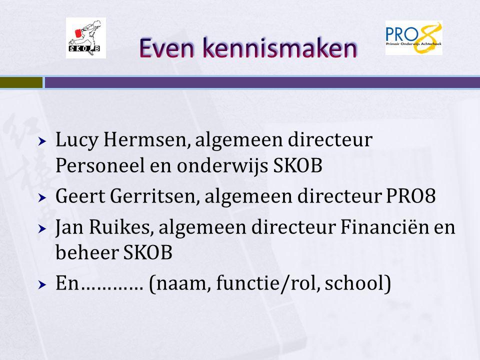  Lucy Hermsen, algemeen directeur Personeel en onderwijs SKOB  Geert Gerritsen, algemeen directeur PRO8  Jan Ruikes, algemeen directeur Financiën e