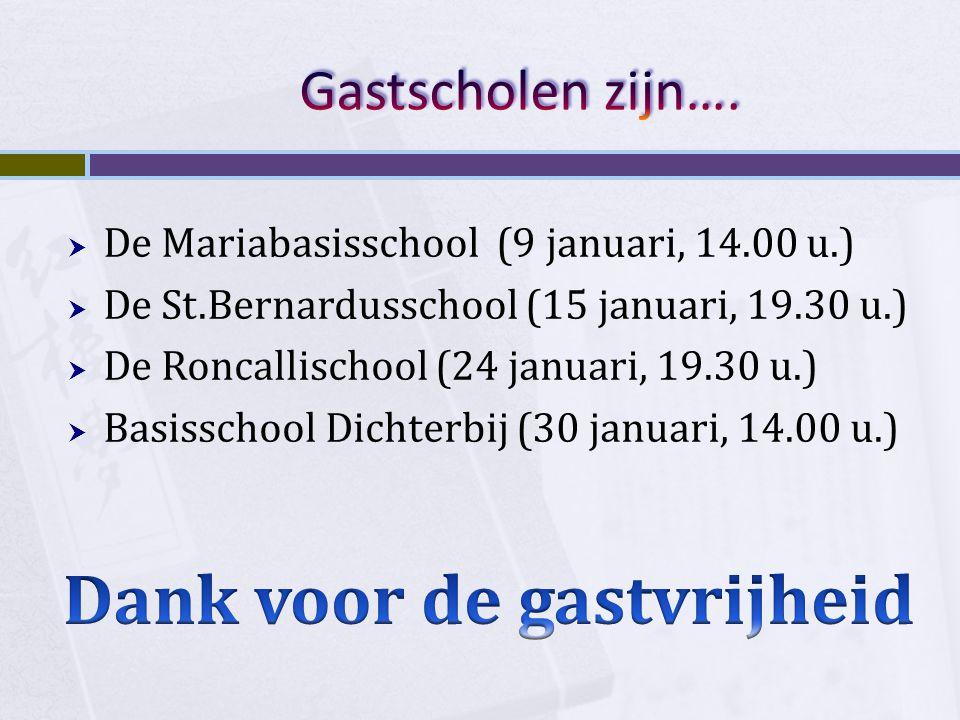  De Mariabasisschool (9 januari, 14.00 u.)  De St.Bernardusschool (15 januari, 19.30 u.)  De Roncallischool (24 januari, 19.30 u.)  Basisschool Di