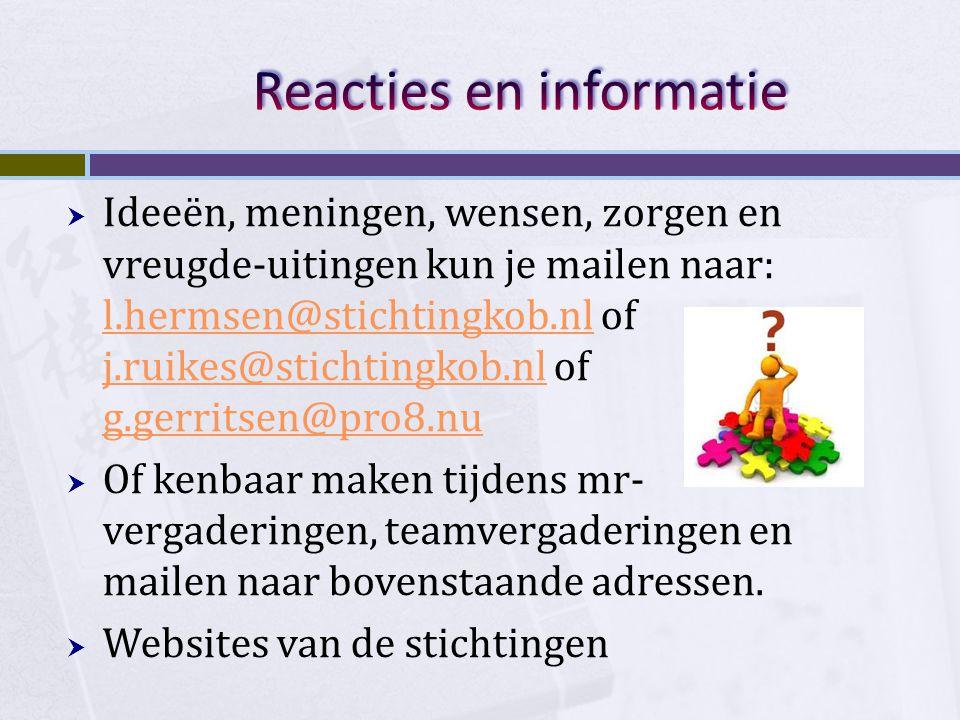  Ideeën, meningen, wensen, zorgen en vreugde-uitingen kun je mailen naar: l.hermsen@stichtingkob.nl of j.ruikes@stichtingkob.nl of g.gerritsen@pro8.n