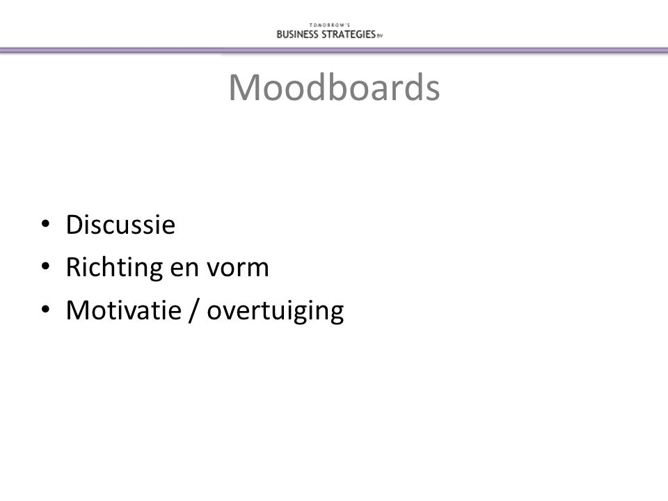 Moodboards • Discussie • Richting en vorm • Motivatie / overtuiging