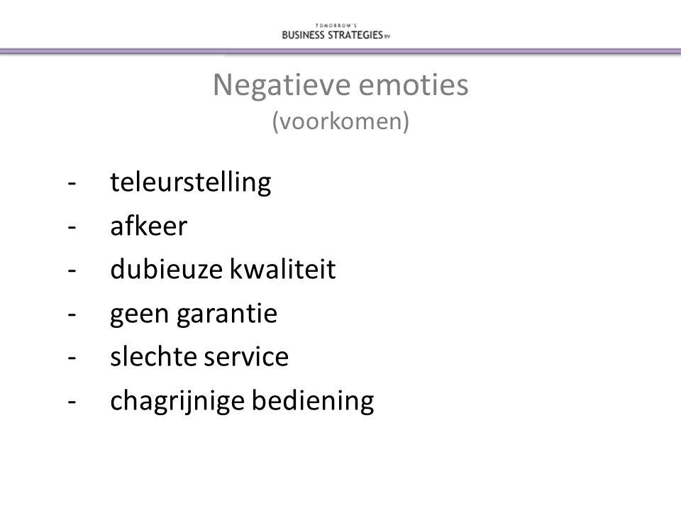 Negatieve emoties (voorkomen) -teleurstelling -afkeer -dubieuze kwaliteit -geen garantie -slechte service -chagrijnige bediening