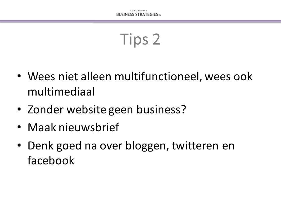 Tips 2 • Wees niet alleen multifunctioneel, wees ook multimediaal • Zonder website geen business.