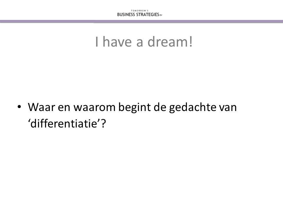 I have a dream! • Waar en waarom begint de gedachte van 'differentiatie'