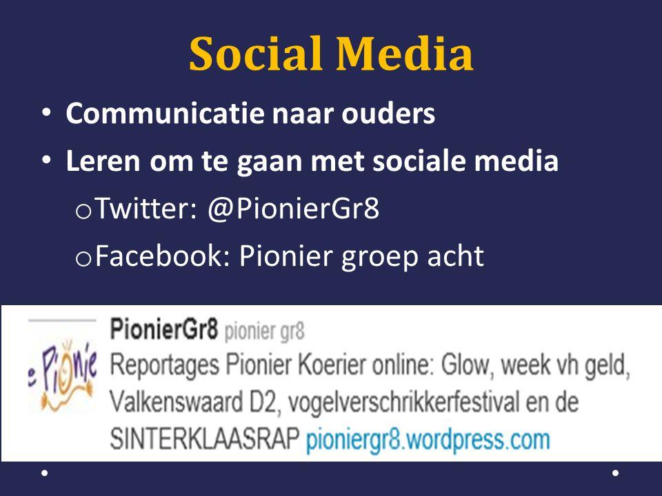 Social Media • Communicatie naar ouders • Leren om te gaan met sociale media o Twitter: @PionierGr8 o Facebook: Pionier groep acht
