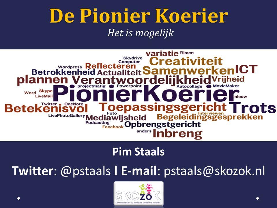 Pim Staals Twitter: @pstaals l E-mail: pstaals@skozok.nl De Pionier Koerier Het is mogelijk