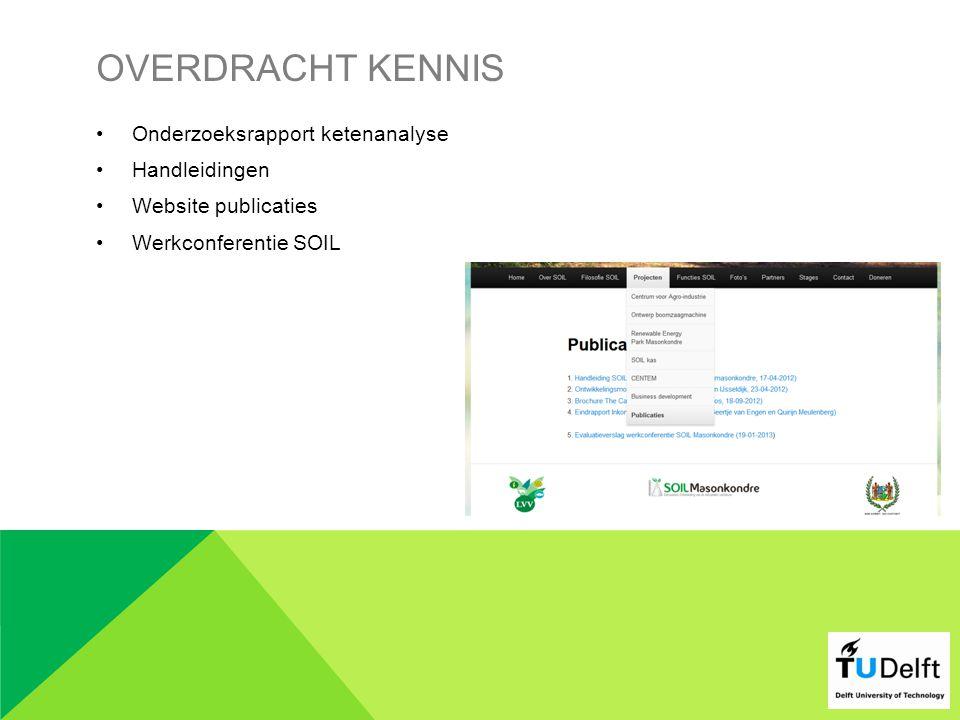 OVERDRACHT KENNIS •Onderzoeksrapport ketenanalyse •Handleidingen •Website publicaties •Werkconferentie SOIL