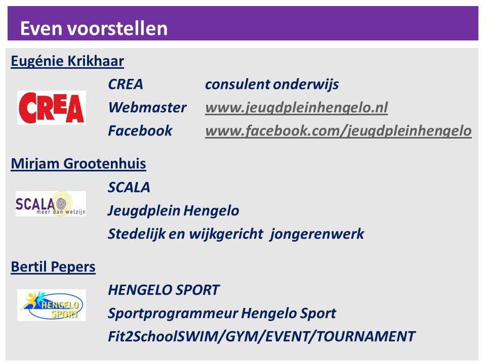 Even voorstellen Eugénie Krikhaar CREA consulent onderwijs Webmaster www.jeugdpleinhengelo.nlwww.jeugdpleinhengelo.nl Facebook www.facebook.com/jeugdpleinhengelowww.facebook.com/jeugdpleinhengelo Mirjam Grootenhuis SCALA Jeugdplein Hengelo Stedelijk en wijkgericht jongerenwerk Bertil Pepers HENGELO SPORT Sportprogrammeur Hengelo Sport Fit2SchoolSWIM/GYM/EVENT/TOURNAMENT