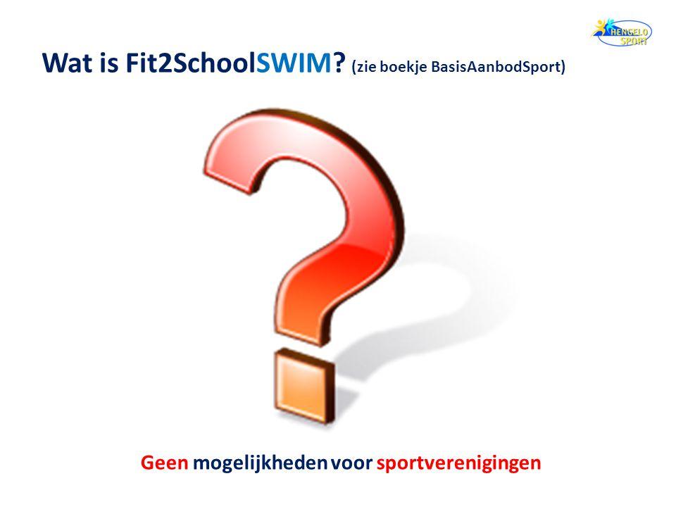 Wat is Fit2SchoolSWIM? (zie boekje BasisAanbodSport) Geen mogelijkheden voor sportverenigingen