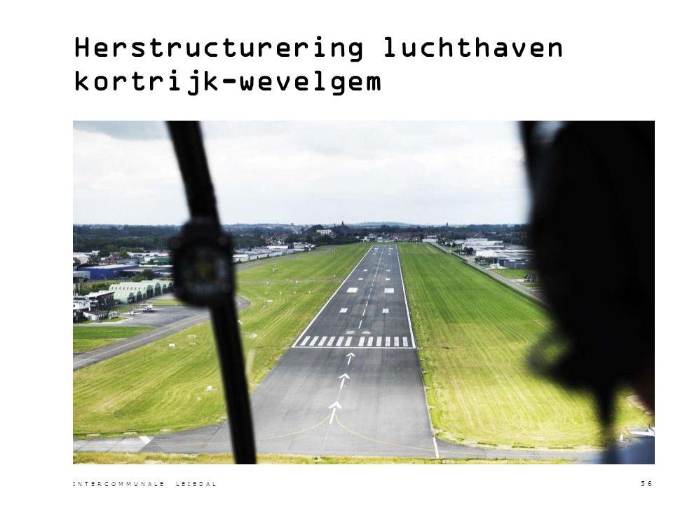Herstructurering luchthaven kortrijk-wevelgem INTERCOMMUNALE LEIEDAL 56