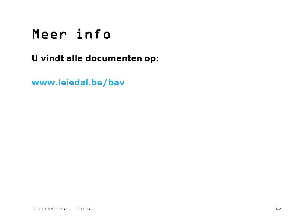 Meer info U vindt alle documenten op: www.leiedal.be/bav INTERCOMMUNALE LEIEDAL 62