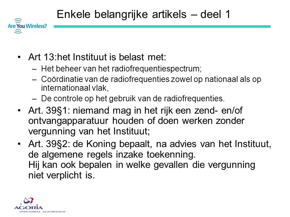 Enkele belangrijke artikels – deel 1 •Art 13:het Instituut is belast met: –Het beheer van het radiofrequentiespectrum; –Coördinatie van de radiofreque
