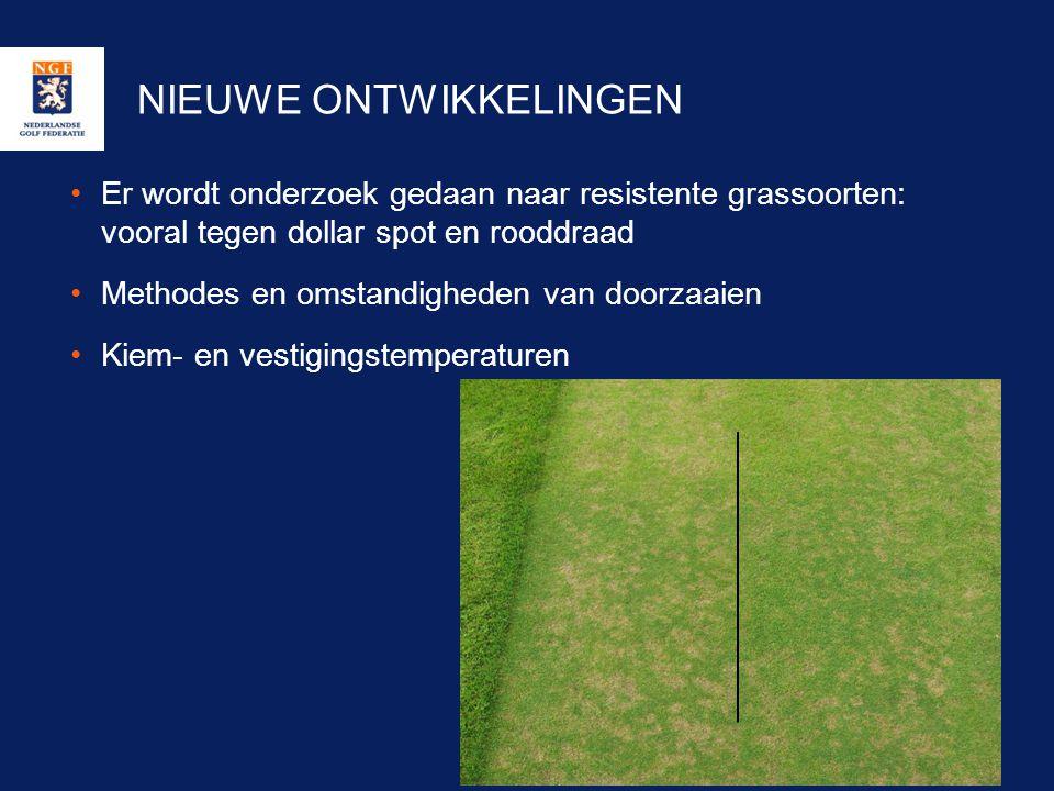 NIEUWE ONTWIKKELINGEN •Er wordt onderzoek gedaan naar resistente grassoorten: vooral tegen dollar spot en rooddraad •Methodes en omstandigheden van do