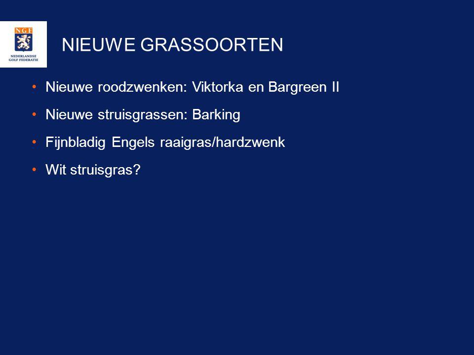NIEUWE GRASSOORTEN •Nieuwe roodzwenken: Viktorka en Bargreen II •Nieuwe struisgrassen: Barking •Fijnbladig Engels raaigras/hardzwenk •Wit struisgras?