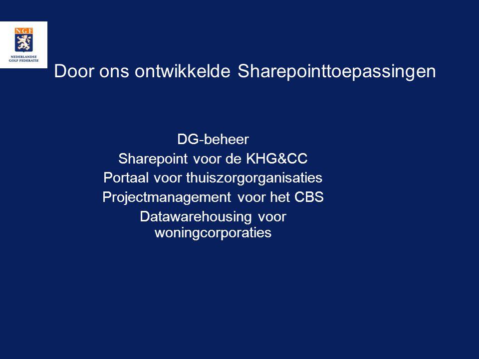 Door ons ontwikkelde Sharepointtoepassingen DG-beheer Sharepoint voor de KHG&CC Portaal voor thuiszorgorganisaties Projectmanagement voor het CBS Data