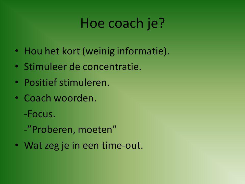 """Hoe coach je? • Hou het kort (weinig informatie). • Stimuleer de concentratie. • Positief stimuleren. • Coach woorden. -Focus. -""""Proberen, moeten"""" • W"""