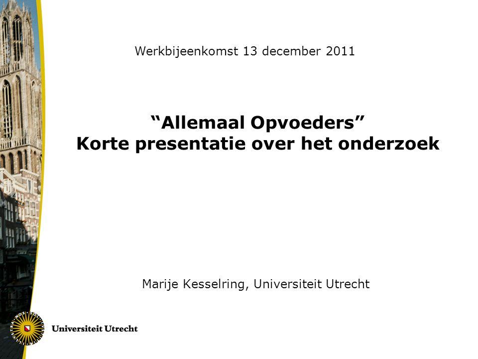 """""""Allemaal Opvoeders"""" Korte presentatie over het onderzoek Marije Kesselring, Universiteit Utrecht Werkbijeenkomst 13 december 2011"""