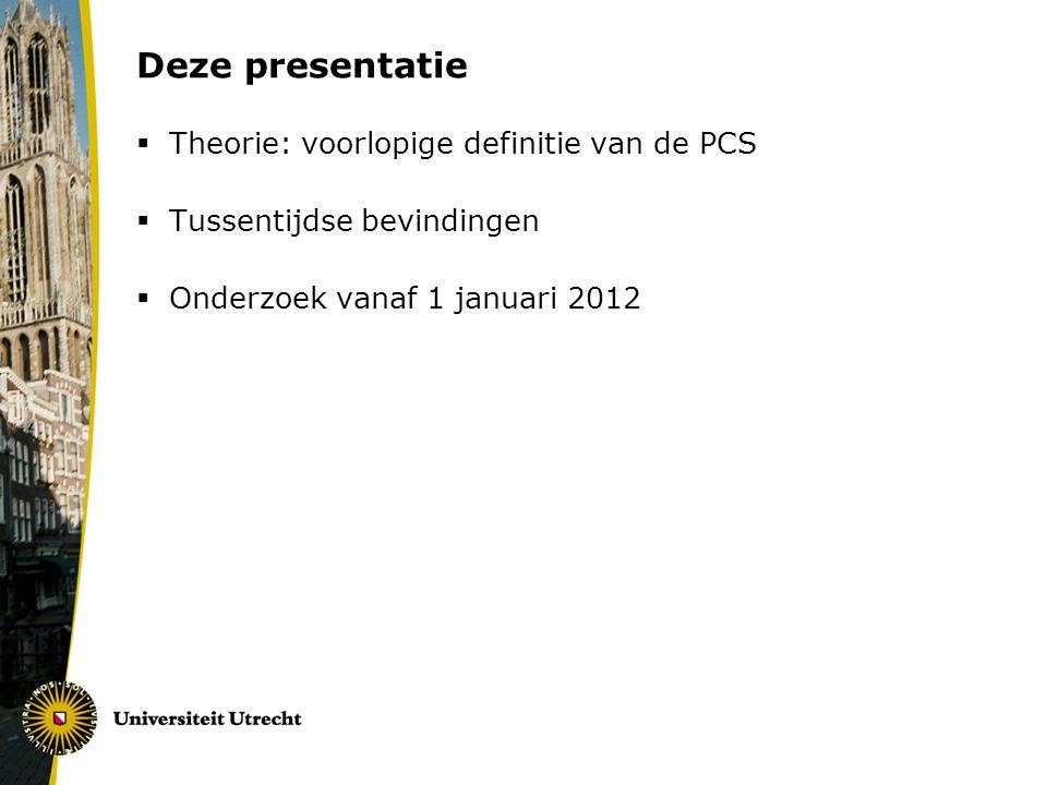Deze presentatie  Theorie: voorlopige definitie van de PCS  Tussentijdse bevindingen  Onderzoek vanaf 1 januari 2012