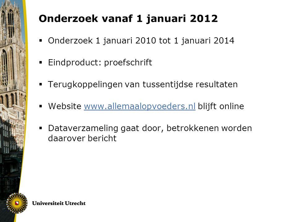 Onderzoek vanaf 1 januari 2012  Onderzoek 1 januari 2010 tot 1 januari 2014  Eindproduct: proefschrift  Terugkoppelingen van tussentijdse resultate