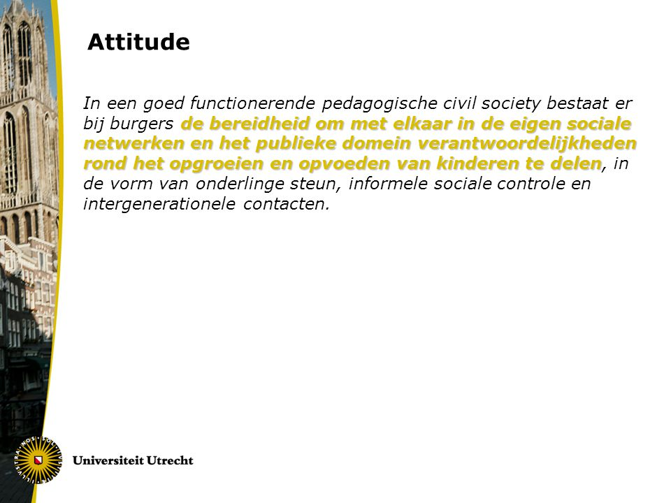 Attitude de bereidheid om met elkaar in de eigen sociale netwerken en het publieke domein verantwoordelijkheden rond het opgroeien en opvoeden van kin