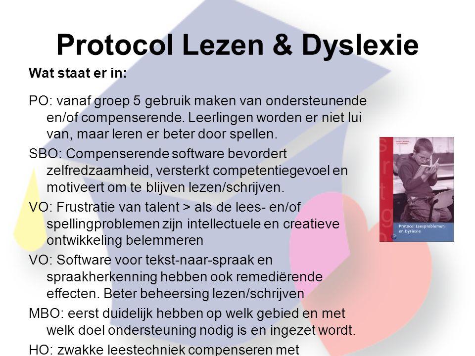 Protocol Lezen & Dyslexie Wat staat er in: PO: vanaf groep 5 gebruik maken van ondersteunende en/of compenserende.
