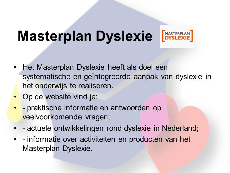 Masterplan Dyslexie •Het Masterplan Dyslexie heeft als doel een systematische en geïntegreerde aanpak van dyslexie in het onderwijs te realiseren.