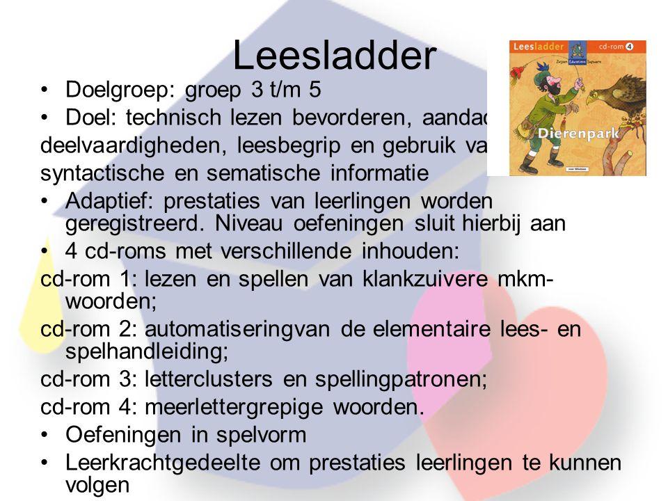 Leesladder •Doelgroep: groep 3 t/m 5 •Doel: technisch lezen bevorderen, aandacht voor deelvaardigheden, leesbegrip en gebruik van syntactische en sematische informatie •Adaptief: prestaties van leerlingen worden geregistreerd.