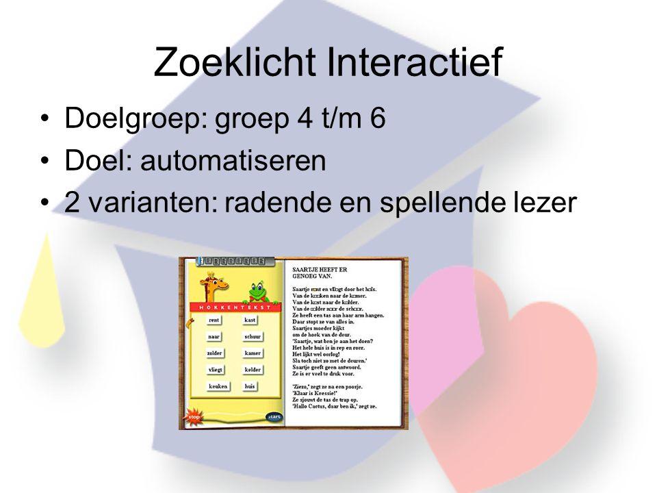 Zoeklicht Interactief •Doelgroep: groep 4 t/m 6 •Doel: automatiseren •2 varianten: radende en spellende lezer