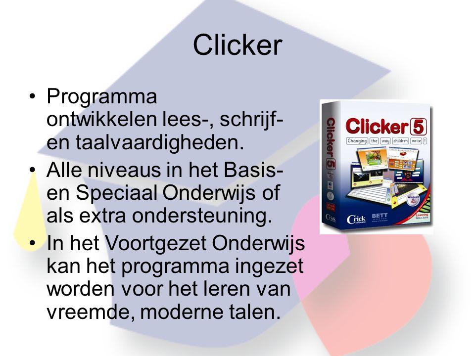 Clicker •Programma ontwikkelen lees-, schrijf- en taalvaardigheden.