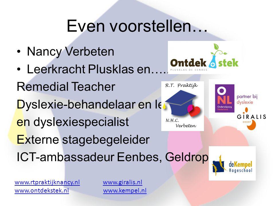 Even voorstellen… •Nancy Verbeten •Leerkracht Plusklas en…..