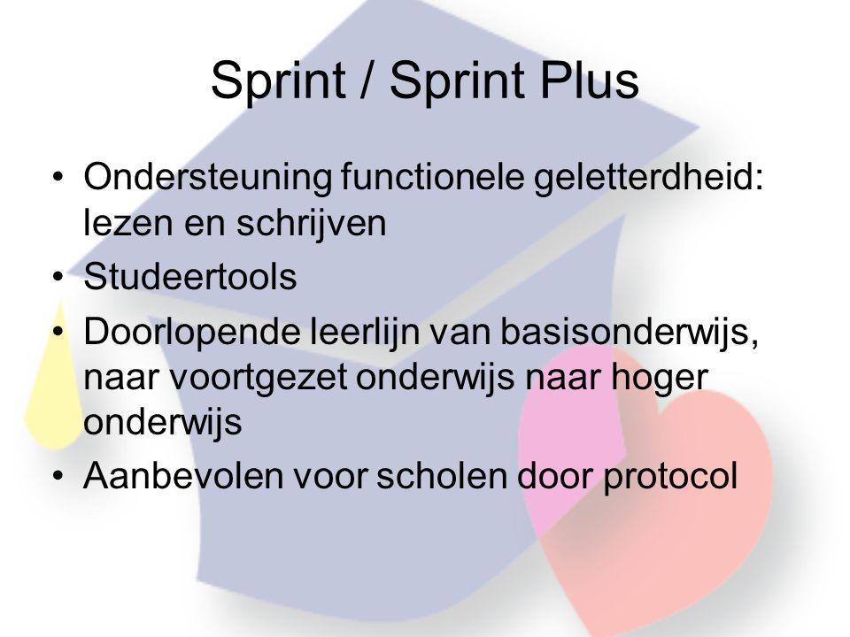 Sprint / Sprint Plus •Ondersteuning functionele geletterdheid: lezen en schrijven •Studeertools •Doorlopende leerlijn van basisonderwijs, naar voortgezet onderwijs naar hoger onderwijs •Aanbevolen voor scholen door protocol