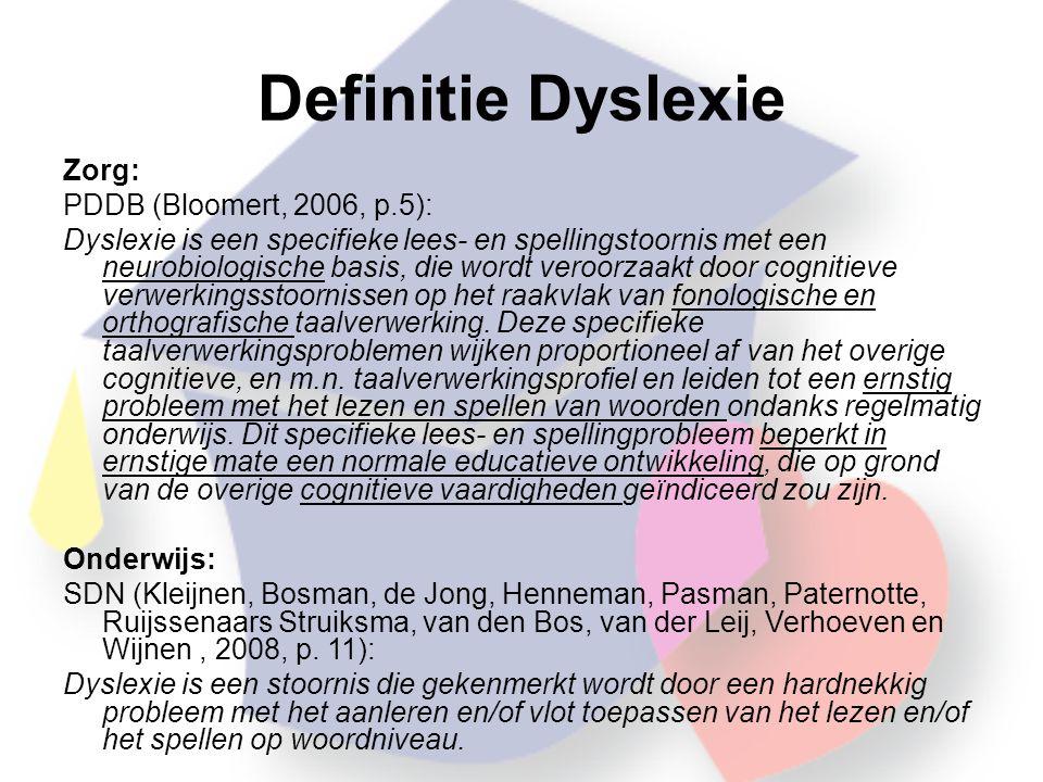 Definitie Dyslexie Zorg: PDDB (Bloomert, 2006, p.5): Dyslexie is een specifieke lees- en spellingstoornis met een neurobiologische basis, die wordt veroorzaakt door cognitieve verwerkingsstoornissen op het raakvlak van fonologische en orthografische taalverwerking.