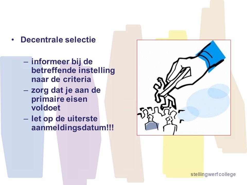 •Decentrale selectie –informeer bij de betreffende instelling naar de criteria –zorg dat je aan de primaire eisen voldoet –let op de uiterste aanmeldi